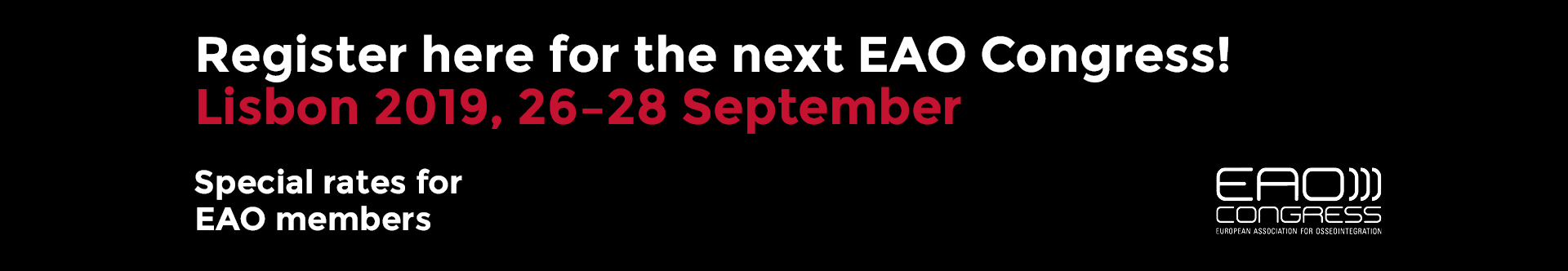 Register here for the next EAO Congress! Lisbon 2019, 26-28 September. Special rates for EAO members.
